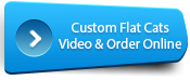 Watch our video on Custom Made Flat cats and order online